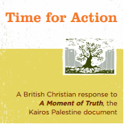 ime for Action - A British Christian response to A Moment of Truth, the Kairos Palestine document